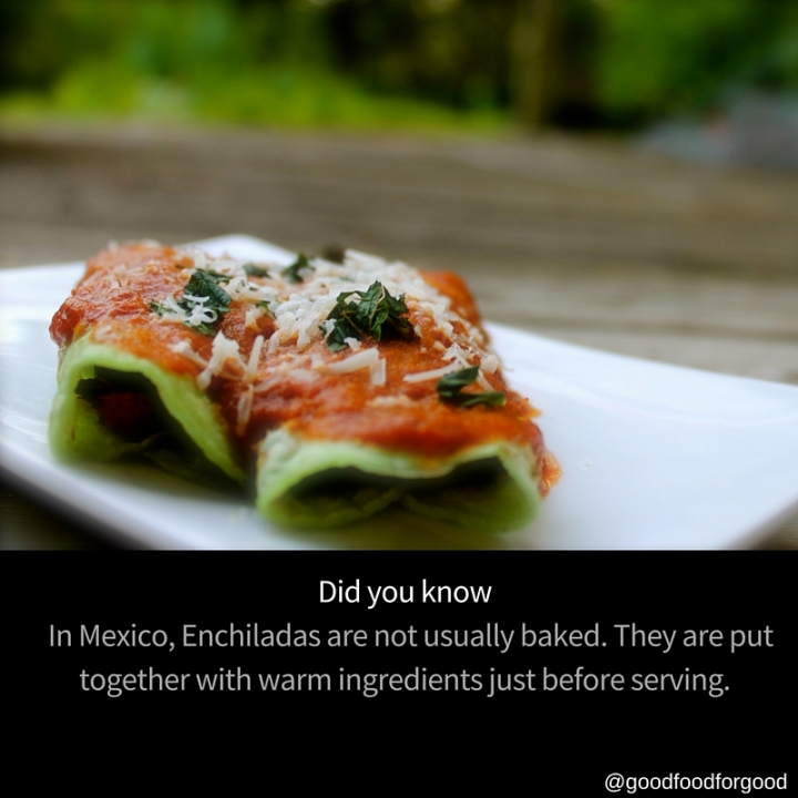 Did you know, In Mexico Enchiladas are not usually baked. They are pu together with warm ingredients just before serving.